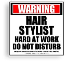 Warning Hair Stylist Hard At Work Do Not Disturb Canvas Print