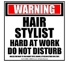 Warning Hair Stylist Hard At Work Do Not Disturb Photographic Print