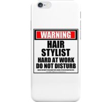 Warning Hair Stylist Hard At Work Do Not Disturb iPhone Case/Skin