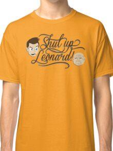 Shut Up Leonard! Classic T-Shirt