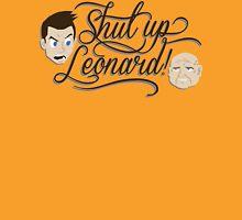 Shut Up Leonard! Unisex T-Shirt