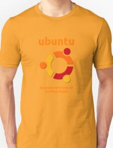 Ubuntu - because we're not all fucking stupid Unisex T-Shirt