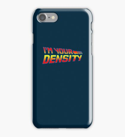 I'm Your Density iPhone Case/Skin