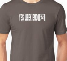 Yes week end Unisex T-Shirt