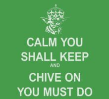Calm you shall keep chive on you must
