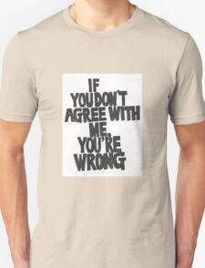 IF YOU DON'T AGREE WITH ME YOU'RE WRONG T-Shirt