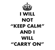 I Will Not Keep Calm and I Will Carry On Photographic Print