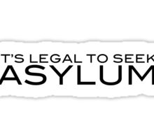 It's Legal To Seek Asylum - Black Sticker