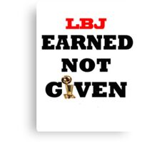 Earned not given- lebron james Canvas Print