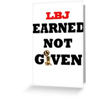 Earned not given- lebron james Greeting Card