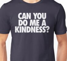 CAN YOU DO ME A KINDNESS? Unisex T-Shirt