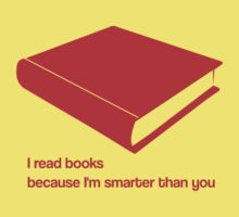I read books because I'm smarter than you - red - funny graphic t-shirt by moonshine and lollipops