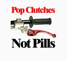 Pop Clutches Not Pills Unisex T-Shirt