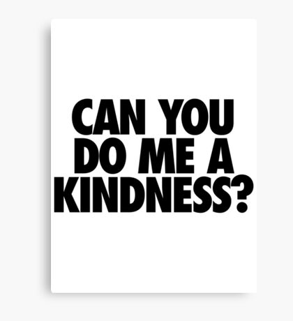 CAN YOU DO ME A KINDNESS? - Alternate Canvas Print