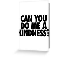 CAN YOU DO ME A KINDNESS? - Alternate Greeting Card