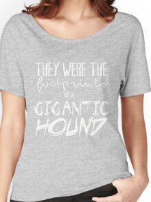 They were the footprints of a gigantic HOUND! Women's Relaxed Fit T-Shirt
