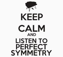Keep Calm And Listen To Perfect Symmetry Kids Tee