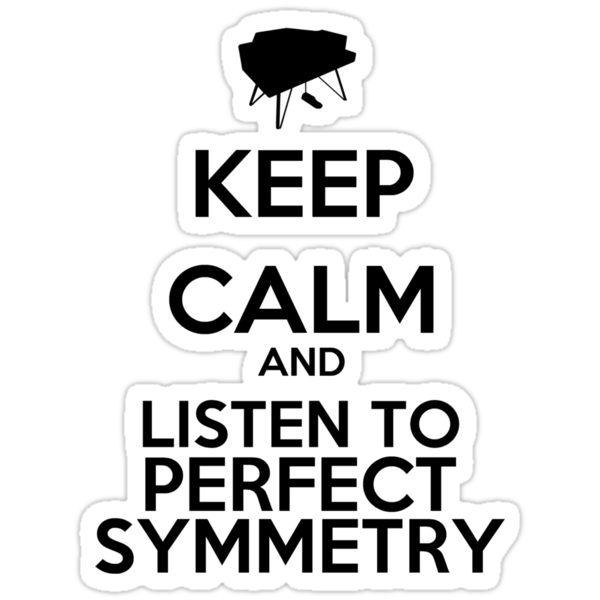 Keep Calm And Listen To Perfect Symmetry by keanecalm
