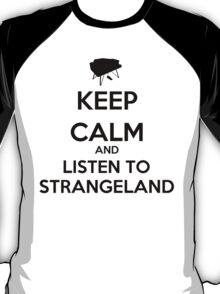 Keep Calm And Listen To Strangeland T-Shirt