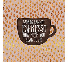 Words cannot espresso ho Photographic Print