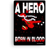 A hero born in blood Canvas Print