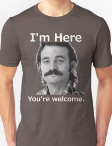 I'm Here You're Welcome - White T-Shirt