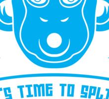 IT'S TIME TO SPLIT! Sticker