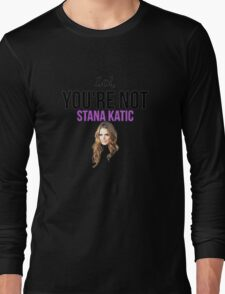 Lol, you're not Stana Katic. Long Sleeve T-Shirt