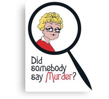 Did Somebody Say Murder? Canvas Print
