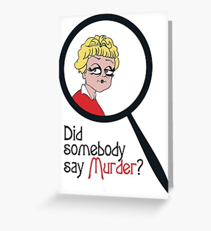 Did Somebody Say Murder? Greeting Card