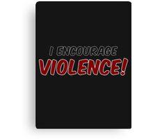 Critical Role - I Encourage... Violence! Canvas Print