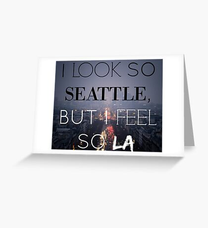I Look So Seattle, But I Feel So LA Greeting Card