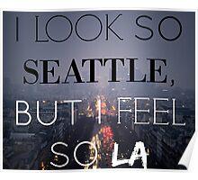 I Look So Seattle, But I Feel So LA Poster