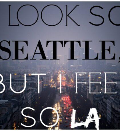 I Look So Seattle, But I Feel So LA Sticker