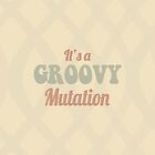 Its's A Groovy Mutation by Courtneymarie