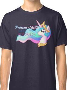 Celestia Hates Your Alicorn OC Classic T-Shirt