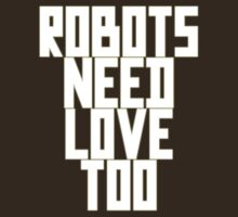 Robots Need Love Too by Chillee Wilson by ChilleeWilson