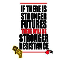 STRONGER FUTURES | STRONGER RESISTANCE Photographic Print