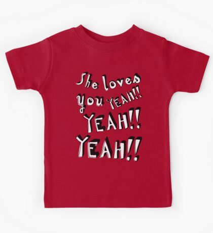 She loves you... And you know you should be glad! Kids Tee