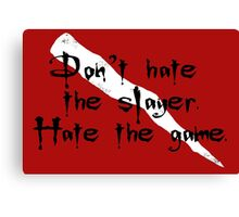 Don't Hate the Slayer Canvas Print