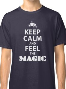 Keep Calm and Feel the Magic Classic T-Shirt