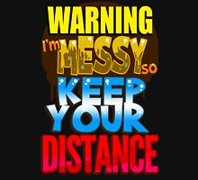 I'm Messy, Keep Your Distance Unisex T-Shirt