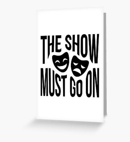 The Show Must Go On Greeting Card