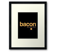 Bacon. Just bacon. Period. Framed Print
