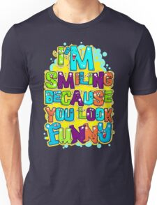 I'm Smiling Because You Look Funny Unisex T-Shirt