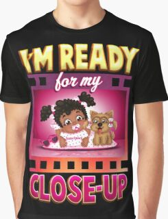 I'm Ready For My Close-up Graphic T-Shirt