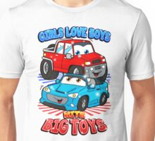 Girls Love Boys With Big Toys Unisex T-Shirt