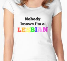 Nobody knows I'm a lesbian Women's Fitted Scoop T-Shirt
