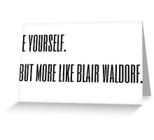 Blair Waldorf Greeting Card