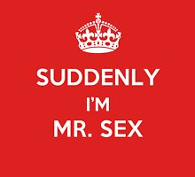 Suddenly, I'm Mr. Sex T-Shirt